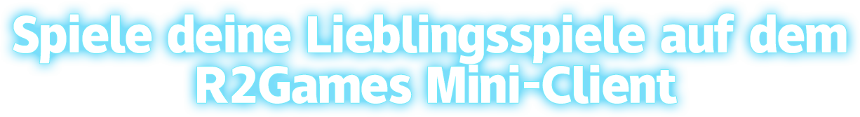 Spiele deine Lieblingsspiele auf dem R2Games Mini-Client